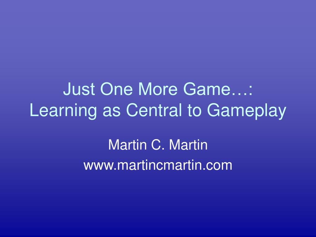 just one more game learning as central to gameplay l.
