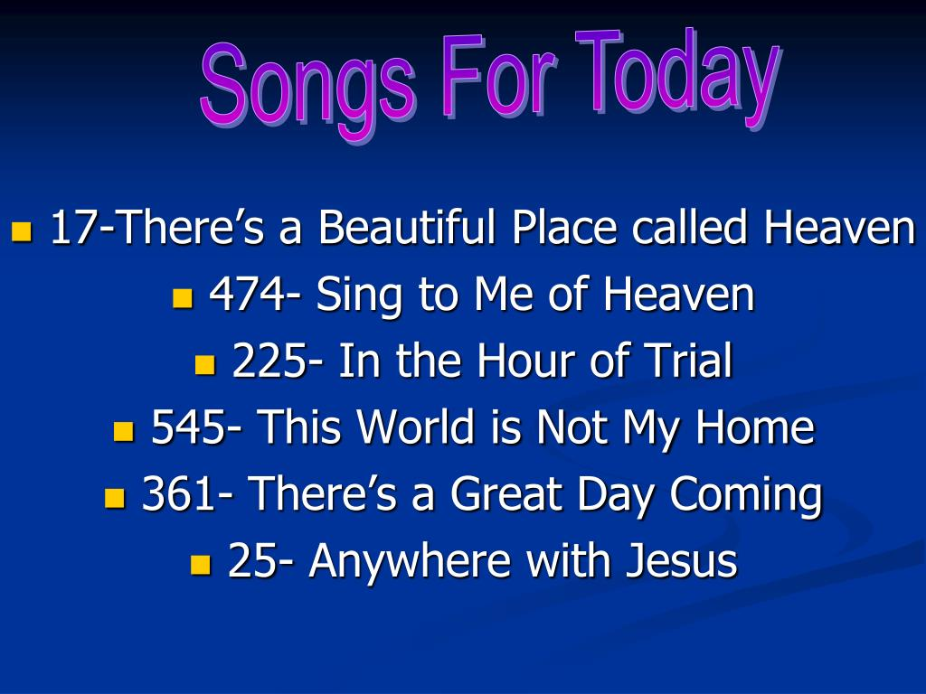 Ppt 17 There S A Beautiful Place Called Heaven 474 Sing To Me Of Heaven 225 In The Hour Of