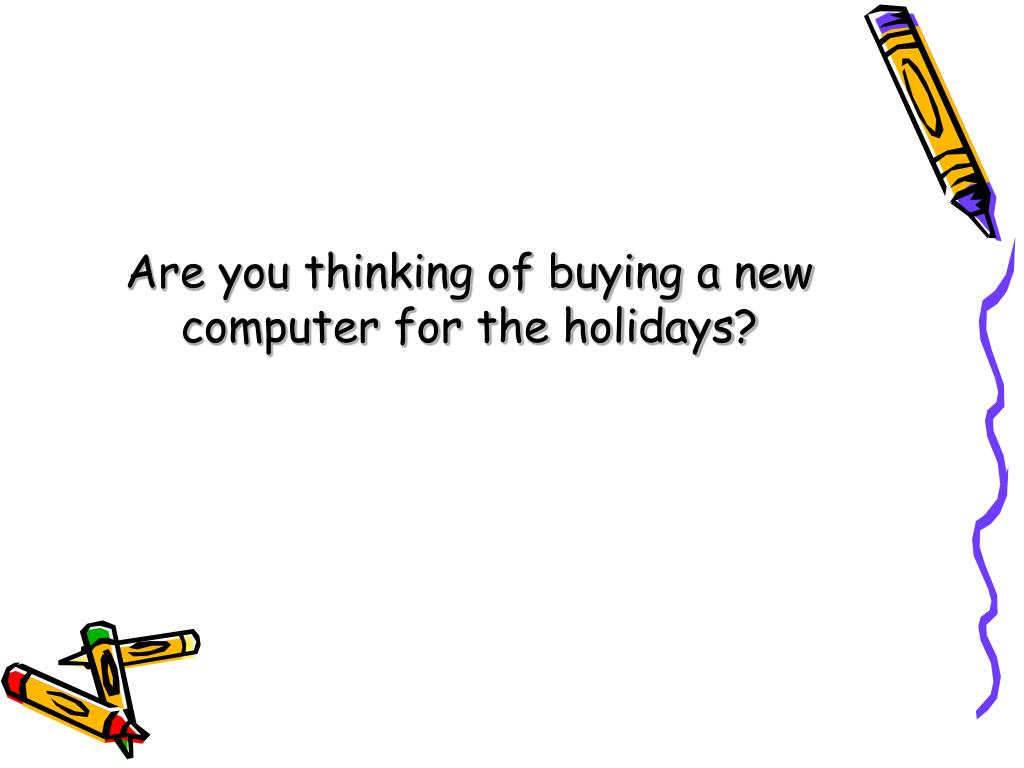 Are you thinking of buying a new computer for the holidays?