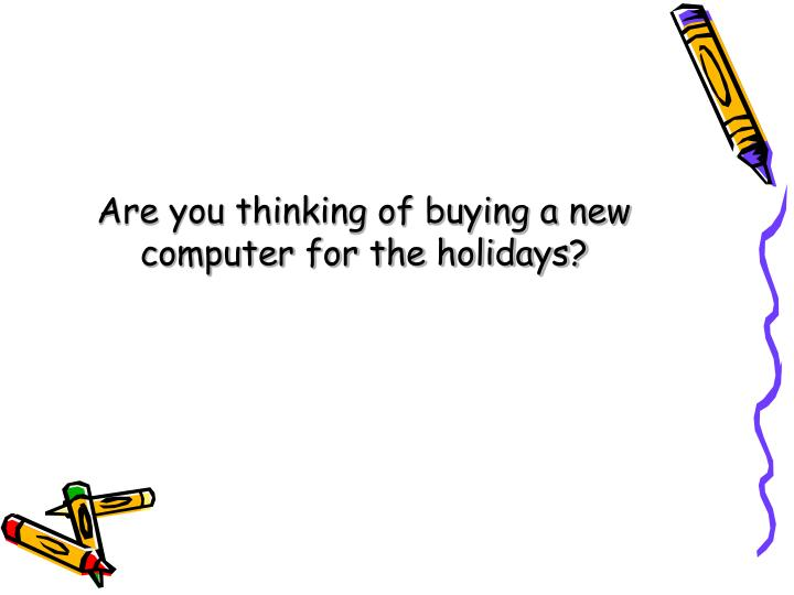 Are you thinking of buying a new computer for the holidays