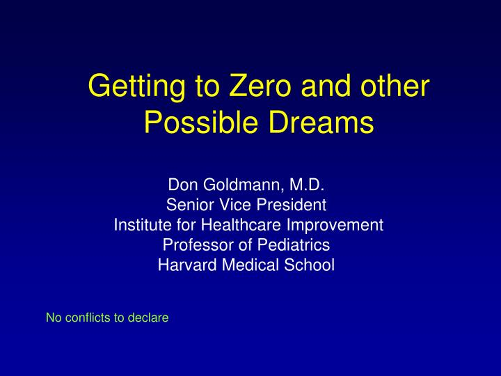 Getting to zero and other possible dreams