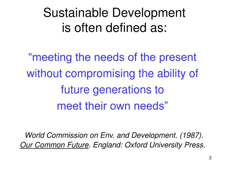 Sustainable development is often defined as
