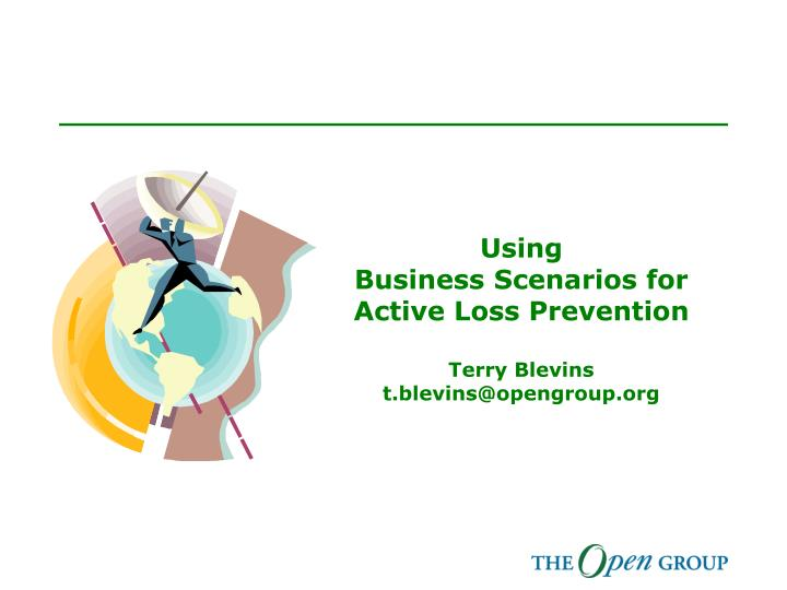 using business scenarios for active loss prevention terry blevins t blevins@opengroup org n.