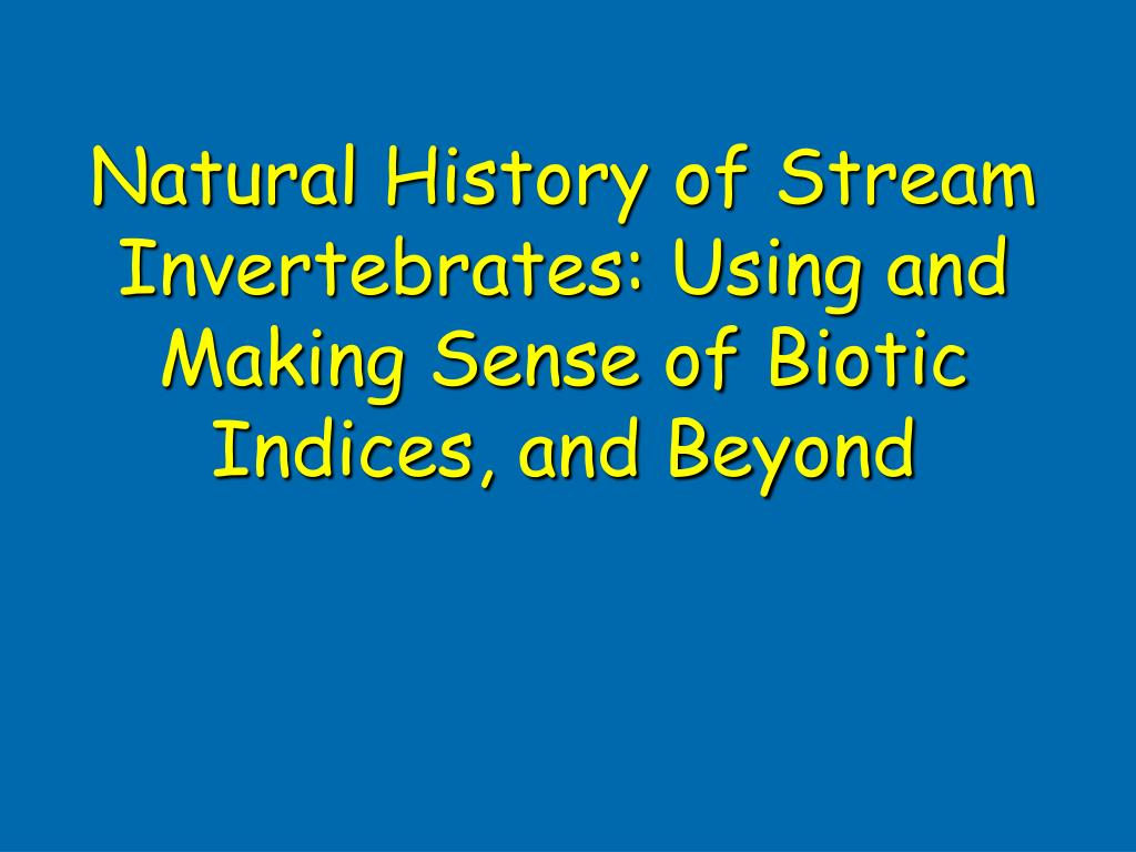 natural history of stream invertebrates using and making sense of biotic indices and beyond l.