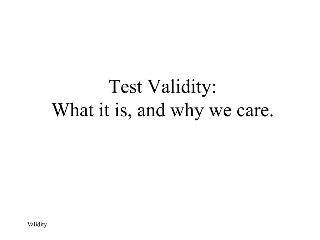 test validity what it is and why we care l.