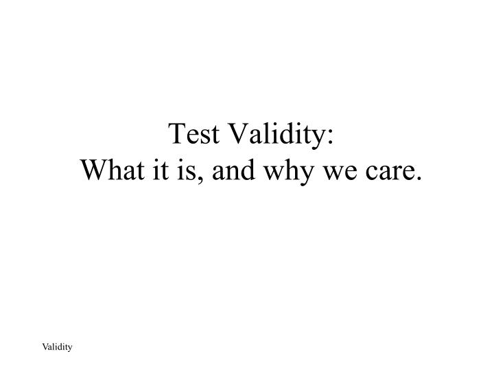 Test validity what it is and why we care