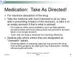 medication take as directed9
