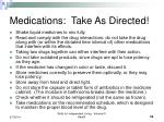medications take as directed