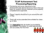 tcap achievement test processing reporting