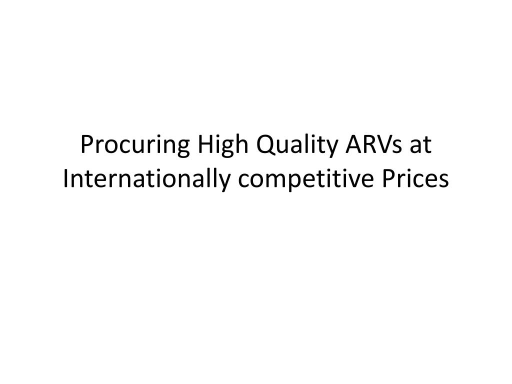 procuring high quality arvs at internationally competitive prices l.