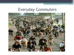 everyday commuters