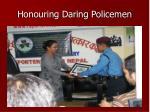 honouring daring policemen