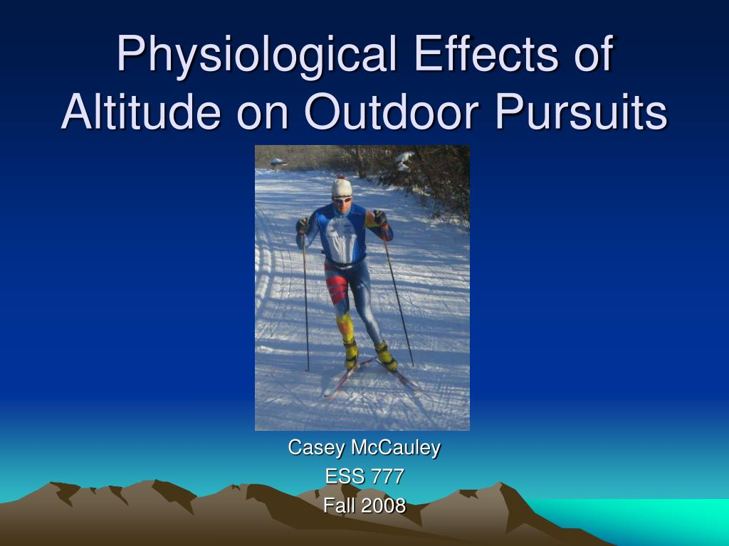 physiological effects of altitude on outdoor pursuits l.
