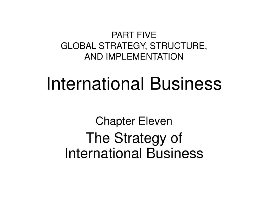 part five global strategy structure and implementation international business l.