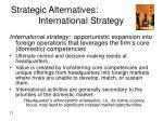 strategic alternatives the international strategy