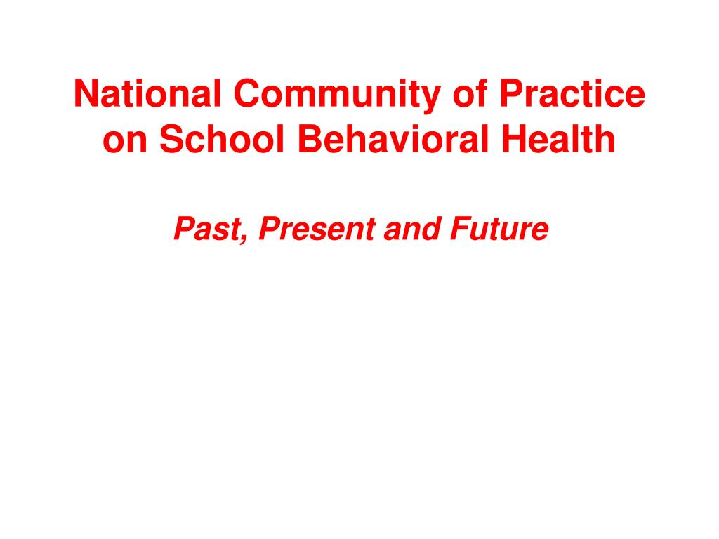 national community of practice on school behavioral health past present and future l.