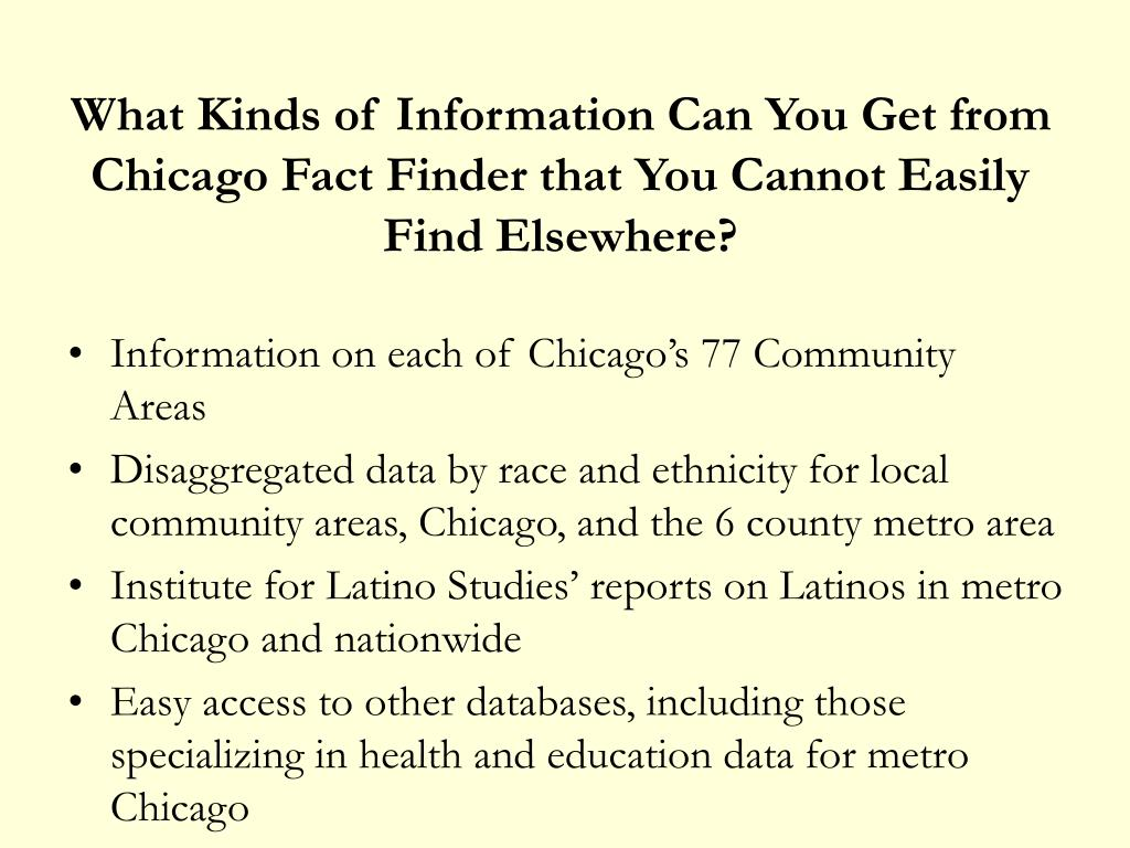 What Kinds of Information Can You Get from Chicago Fact Finder that You Cannot Easily Find Elsewhere?