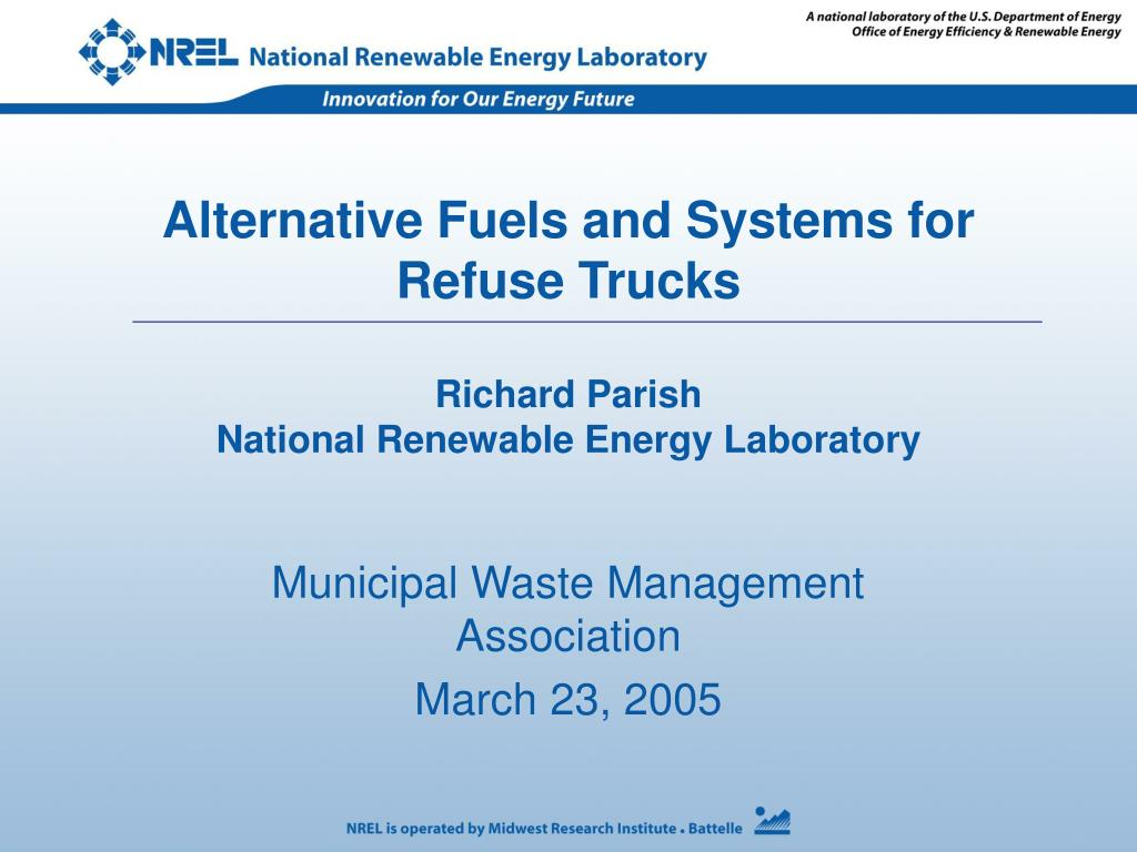 alternative fuels and systems for refuse trucks richard parish national renewable energy laboratory l.