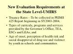 new evaluation requirements at the state level umirs