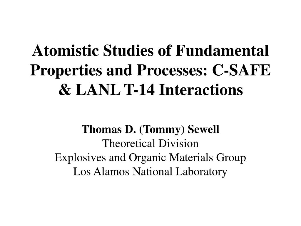atomistic studies of fundamental properties and processes c safe lanl t 14 interactions l.