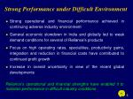 strong performance under difficult environment