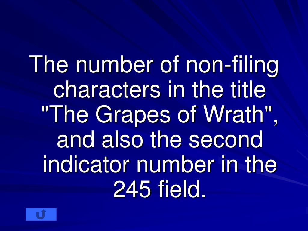 "The number of non-filing characters in the title ""The Grapes of Wrath"", and also the second indicator number in the 245 field."