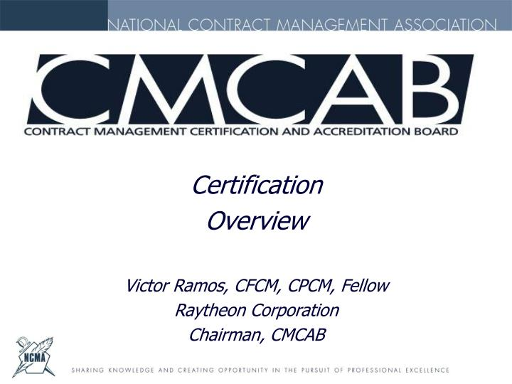 ppt - certification overview victor ramos, cfcm, cpcm, fellow ...