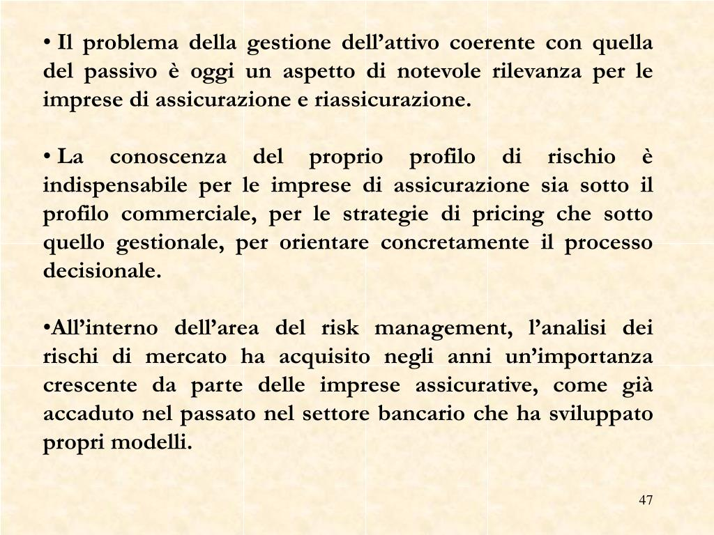 Il problema della gestione dell'attivo coerente con quella del passivo è oggi un aspetto di notevole rilevanza per le imprese di assicurazione e riassicurazione.
