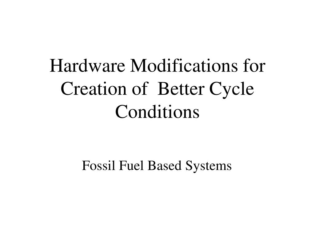 Hardware Modifications for Creation of  Better Cycle Conditions