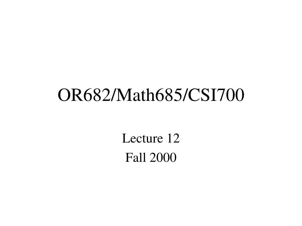 or682 math685 csi700 l.
