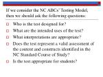 if we consider the nc abcs testing model then we should ask the following questions