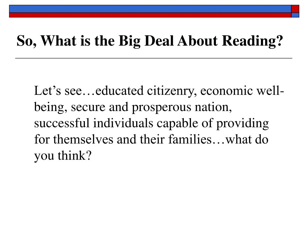 So, What is the Big Deal About Reading?