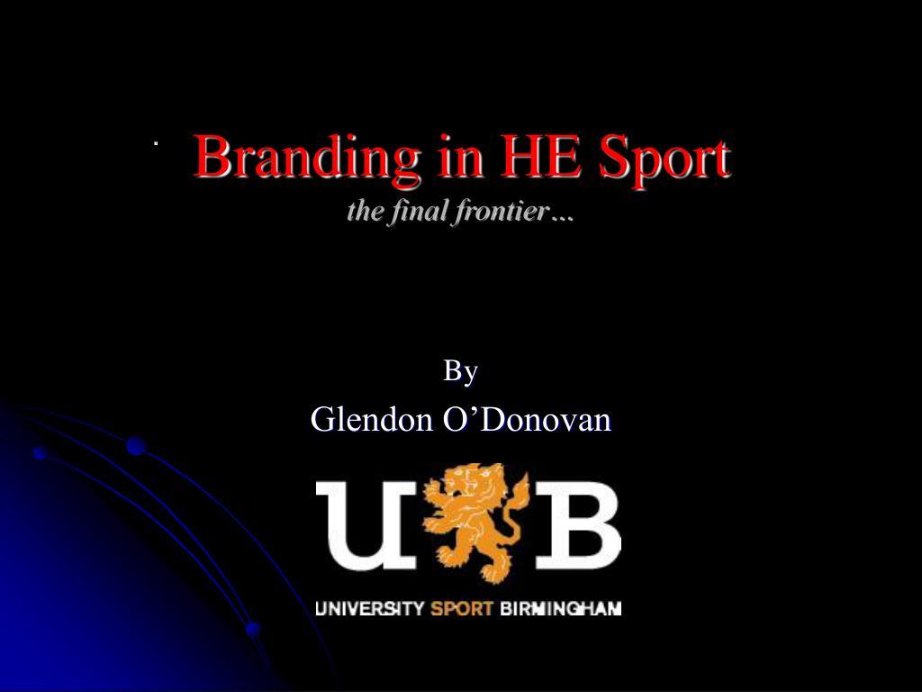 branding in he sport the final frontier l.
