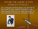 you be the judge is this conduct ethical19