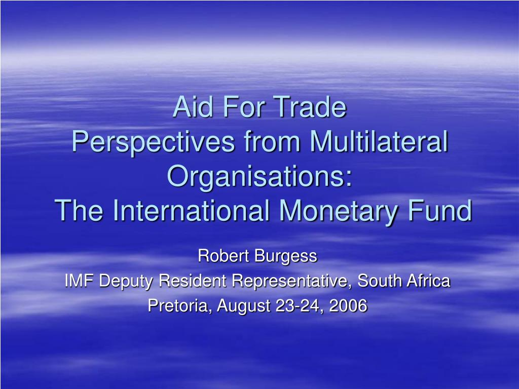 aid for trade perspectives from multilateral organisations the international monetary fund l.