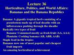 lecture 36 horticulture politics and world affairs bananas and the banana republics