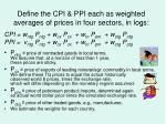 define the cpi ppi each as weighted averages of prices in four sectors in logs