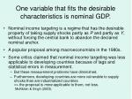 one variable that fits the desirable characteristics is nominal gdp