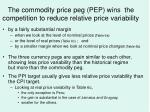 the commodity price peg pep wins the competition to reduce relative price variability