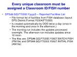 every unique classroom must be assigned a classroom id fish number