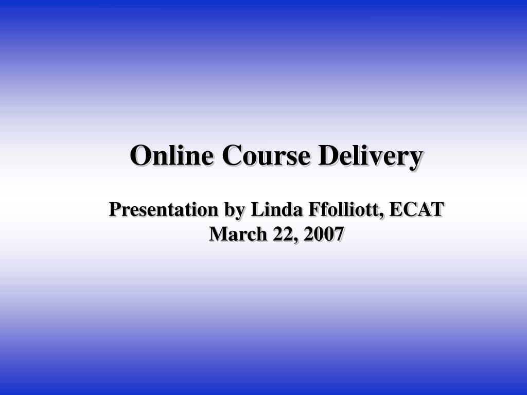 online course delivery presentation by linda ffolliott ecat march 22 2007 l.