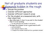 not all graduate students are diamonds hidden in the rough