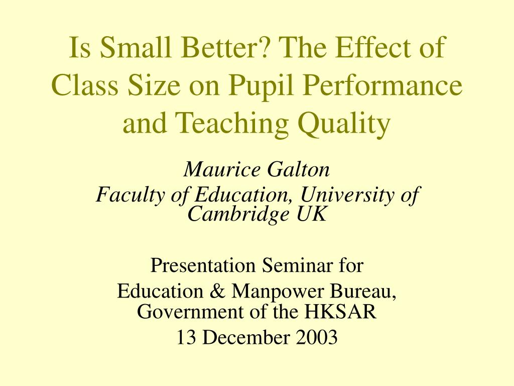 is small better the effect of class size on pupil performance and teaching quality l.
