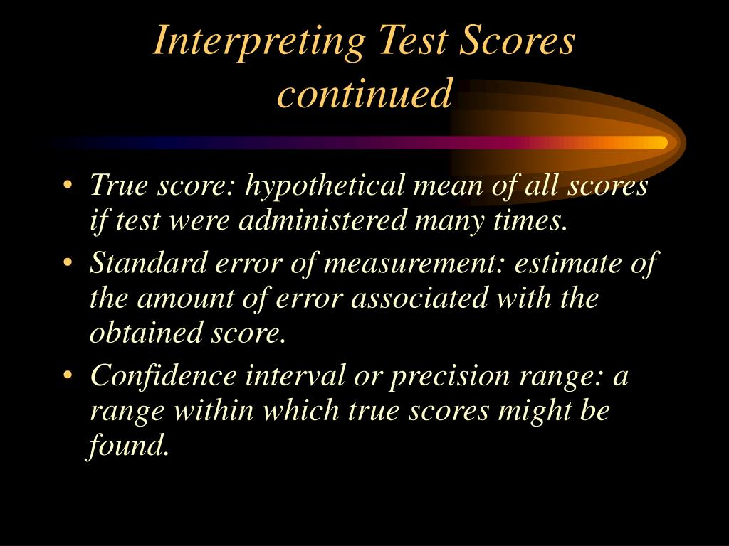 Interpreting Test Scores continued