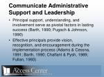 communicate administrative support and leadership