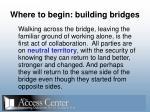 where to begin building bridges