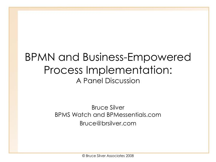 bpmn and business empowered process implementation a panel discussion n.