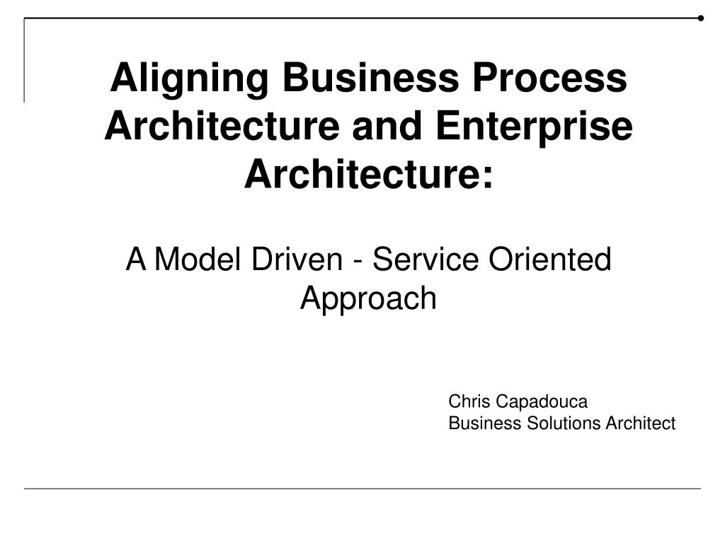 aligning business process architecture and enterprise architecture l.