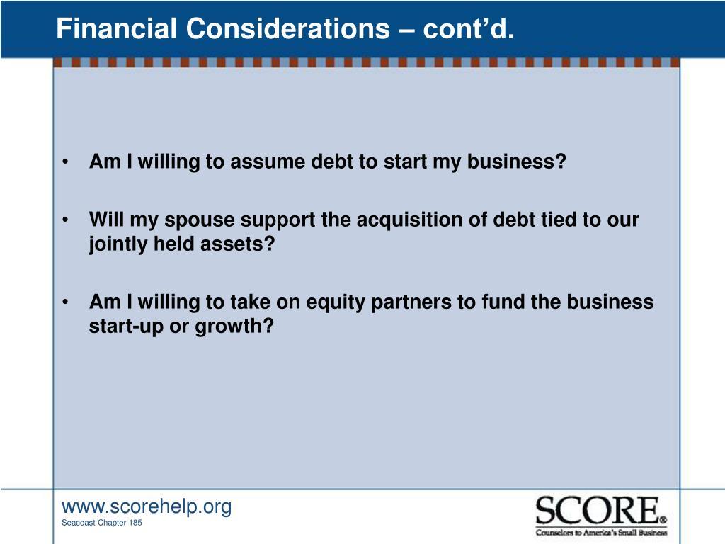 Financial Considerations – cont'd.