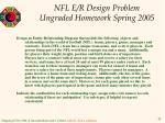 nfl e r design problem ungraded homework spring 2005